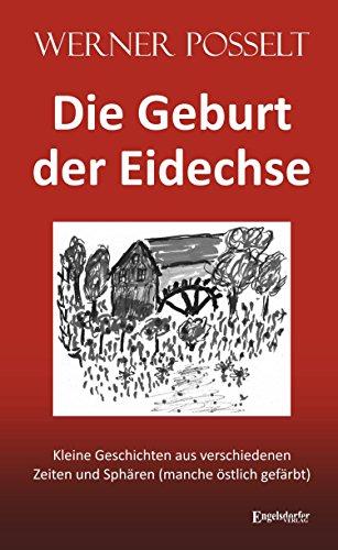 Die Geburt der Eidechse: Kleine Geschichten aus verschiedenen Zeiten und Sphären (manche östlich gefärbt) (Gefärbt Shorts)