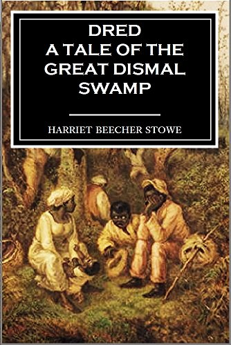 Dred: A Tale of the Great Dismal Swamp (Volumes I & II) (1856) (English Edition)
