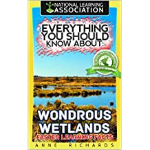 Everything You Should Know About: Wondrous Wetlands Faster Learning Facts (English Edition)