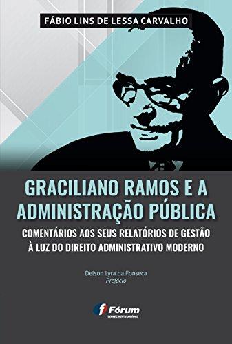 Graciliano Ramos e a Administrao Pblica Comentrios aos Seus Relatrios de Gesto  Luz do Direito Administrativo Moderno