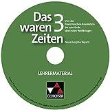 Das waren Zeiten 3 Neue Ausgabe Bayern Lehrermaterial: CD-ROM