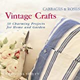 Cabbages and Roses: Vintage Crafts - 35 Charming Projects for the Home and Garden (Cabbages & Roses)