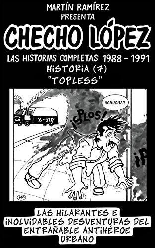 CHECHO LÓPEZ Las Historias Completas 1988 – 1991 Historia 7 Topless: Las hilarantes e inolvidables desventuras del entrañable antihéroe urbano por Martín Ramírez
