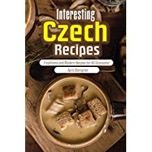 Interesting Czech Recipes: Traditional and Modern Recipes for All Occasions! (English Edition)