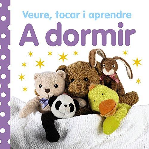 Veure, tocar i aprendre. A dormir (Catalá - A Partir De 0 Anys - Llibres Amb Textures - Veure, Tocar I Aprendre) por Varios Autores