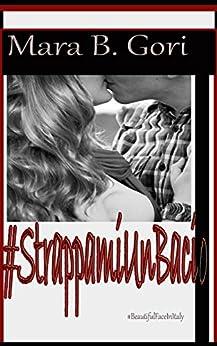 #StrappamiUnBacio ((#BeautifulFaceInitaly Vol. 1) di [Gori, Mara B.]