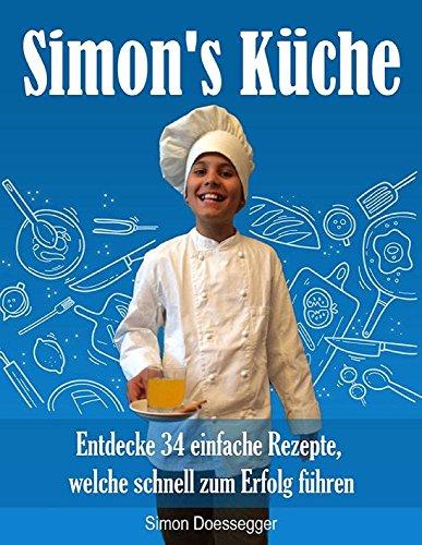 simons-kuche-entdecke-34-einfache-rezepte-welche-schnell-zum-erfolg-fuhren-german-edition