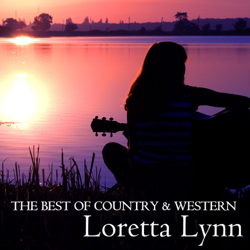 The Best of Country & Western, Loretta Lynn: Coal Miner's Daughter, The Letter, Fist City, Blue Kentucky Girl & More Classic Country Hits