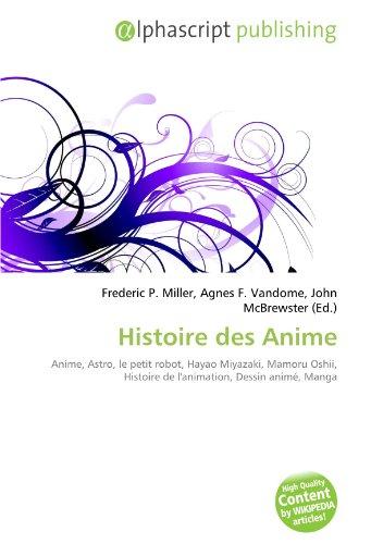 Histoire des Anime: Anime, Astro, le petit robot, Hayao Miyazaki, Mamoru Oshii, Histoire de l'animation, Dessin animé, Manga