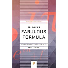 Dr. Euler's Fabulous Formula: Cures Many Mathematical Ills (Princeton Science Library)