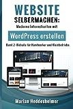 Website Selbermachen (Band 2): für Handwerker und Kleinbetriebe: Moderne Internetseiten mit WordPress erstellen (Anleitung für Kleingewerbe und vom Einsteiger zum Profi, Band 2)