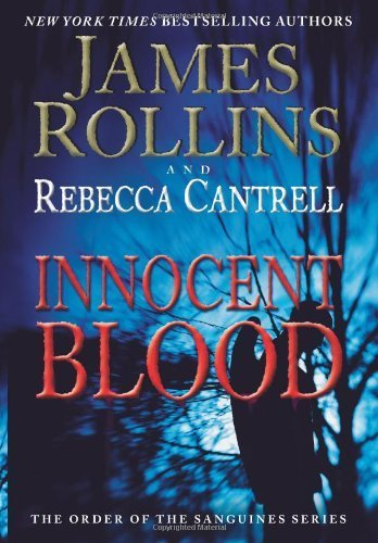 Innocent Blood: The Order of the Sanguines Series by Rollins, James, Cantrell, Rebecca (2013) Hardcover