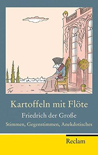 Kartoffeln mit Flöte: Friedrich der Große - Stimmen, Gegenstimmen, Anekdotisches (Reclam Taschenbuch) (Kartoffel-flöte)