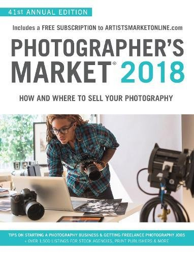 Photographer's Market 2018: How and Where to Sell Your Photography; Includes a FREE subscription to ArtistsMarketOnline.com; 41st Annual Edition; Tips ... for stock agencies, print publishers & more