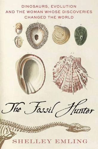 The Fossil Hunter: Dinosaurs, Evolution, and the Woman Whose Discoveries Changed the World (Macmillan Science)