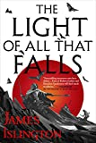 The Light of All That Falls (Licanius Trilogy)