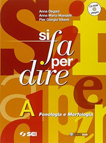 Si fa per dire. Vol. A: Fonologia e morfologia.Per la Scuola media. Con CD-ROM. Con espansione online