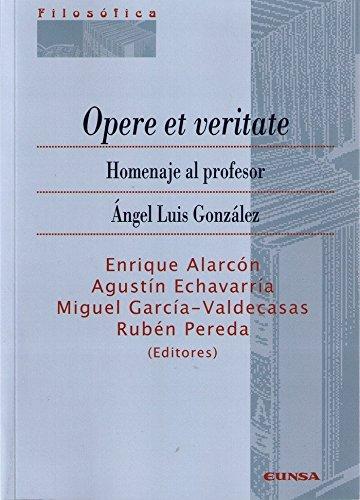 OPERE ET VERITATE. HOMENAJE AL PROFESOR ÁNGEL LUIS GONZÁLEZ (Filosófica)