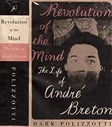 Revolution of the Mind: Life of Andre Breton