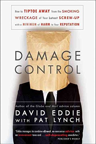 [(Damage Control : How to Tiptoe Away from the Smoking Wreckage of Your Latest Screw-Up with a Minimum of Harm to Your Reputation)] [By (author) David Eddie ] published on (April, 2011)
