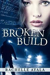 Broken Build: Silicon Valley Romantic Suspense by Rachelle Ayala (2012-10-05)