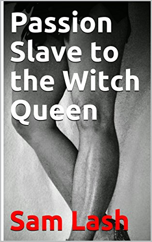 Passion Slave to the Witch Queen (English Edition)