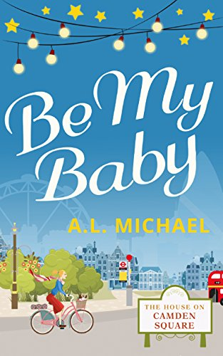 Be My Baby (The House on Camden Square, Book 3) by [Michael, A. L.]