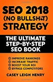 SEO 2018 (No-Bullsh*t) Strategy: The ULTIMATE Step-by-Step SEO Book: (Easy to Understand) Search Engine Optimization Guide to Execute SEO Successfully (No-BS SEO Strategy Guides)