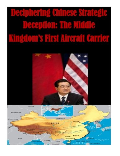Deciphering Chinese Strategic Deception: The Middle Kingdom's First Aircraft Carrier (China)