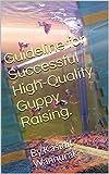 Guideline for Successful High-Quality Guppy Raising.: By.Kasidit Wannurak