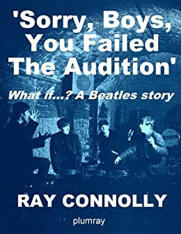'Sorry, Boys, You Failed The Audition'  - a Beatles  story by [Connolly, Ray]