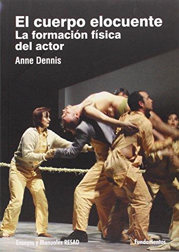 El cuerpo elocuente (Arte / Teoría teatral) por Anne Dennis