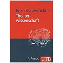 Theaterwissenschaft: Eine Einführung in die Grundlagen des Fachs