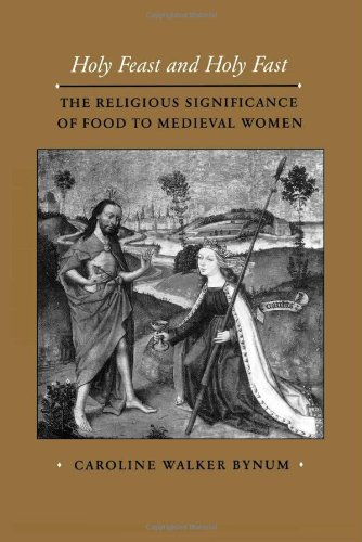 Holy Feast Holy Fast (Paper): The Religious Significance of Food to Medieval Women (The New Historicism: Studies in Cultural Poetics, Band 1) -