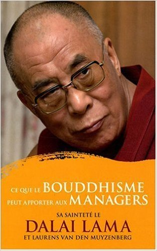 Ce que le bouddhisme peut apporter aux managers de Dalaï Lama,Laurens van den Muyzenberg ( 8 septembre 2008 )