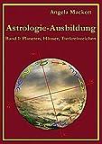 Astrologie-Ausbildung, Band 1: Planeten, Häuser, Tierkreiszeichen - Angela Mackert