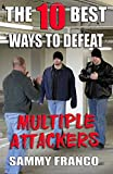 The 10 Best Ways to Defeat Multiple Attackers: Volume 2 (The 10 Best Series)