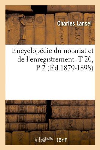 Encyclopédie du notariat et de l'enregistrement. T 20, P 2 (Éd.1879-1898)