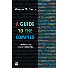 A Guide to the Complex: Contemporary Halakhic Debates (English Edition)