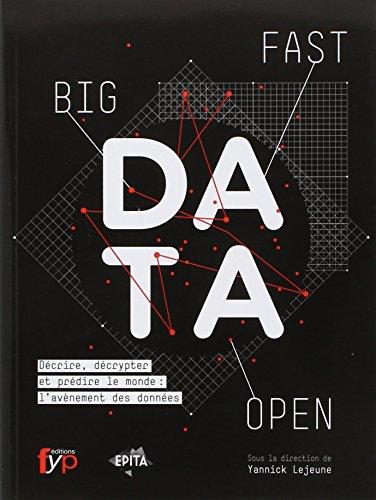 Big Fast Open Data. Décrire, décrypter et prédire le monde : l'avènement des données.