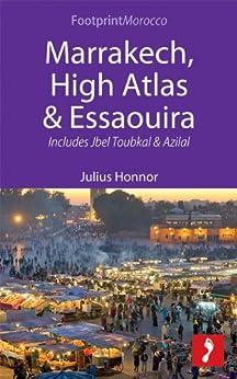 Marrakech, High Atlas & Essaouira: Includes Jbel Toubkal and Azilal (Footprint Focus) von [Honnor, Julius]