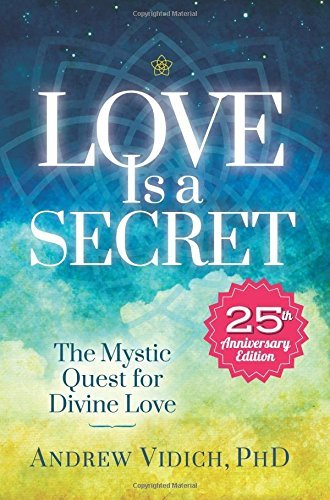Love Is a Secret: The Mystic Quest for Divine Love by PhD Andrew Vidich (2015-06-15)
