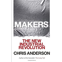 Makers: The New Industrial Revolution: Written by Chris Anderson, 2014 Edition, Publisher: Crown Business [Paperback]