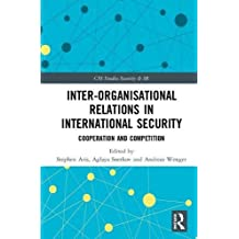Inter-organisational Relations in International Security: Cooperation and Competition (CSS Studies in Security and International Relations)