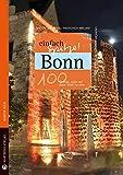 Bonn - einfach Spitze! 100 Gründe, stolz auf diese Stadt zu sein (Unsere Stadt - einfach spitze!)