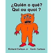 ¿Quién o qué? Qui ou quoi ? : Libro ilustrado para niños Español (Latinoamérica)-Francés (Edición bilingüe)
