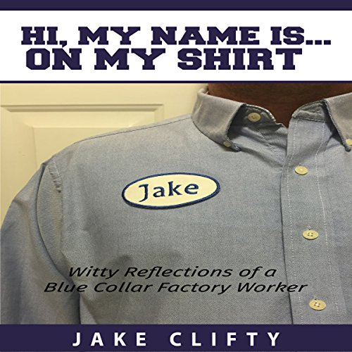 hi-my-name-is-on-my-shirt-witty-reflections-of-a-blue-collar-factory-worker
