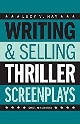 Writing and Selling: Thriller Screenplays (Writing & Selling Screenplays)
