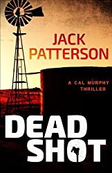 Dead Shot (A Cal Murphy Thriller) (Volume 1) by Jack Patterson (2014-09-01)
