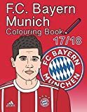 F.C. Bayern Munich Colouring Book 2017/ 2018: The Unofficial Fußball Club Bayern München Colouring Book (Soccer)